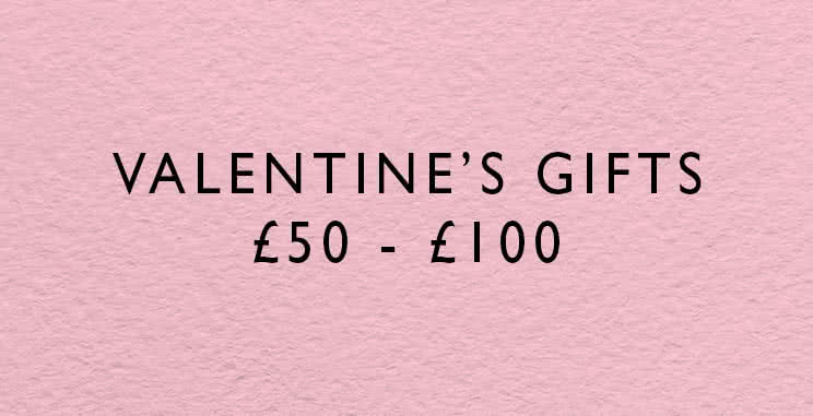 Valentine's gifts from £50 - £150