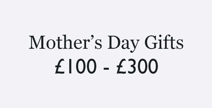Mother's Day gifts from £100 - £300