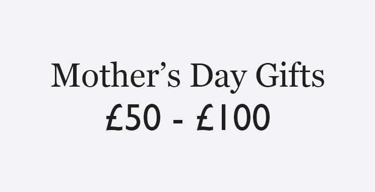 Mother's Day gifts from £50 - £100