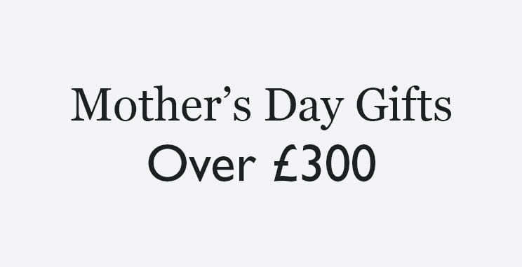 Mother's Day gifts over £300