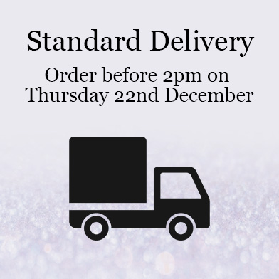 Standard Delivery - order before 2pm on Thursday 22nd December