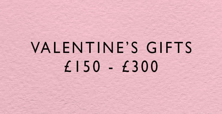 Valentine's gifts from £150 - £300